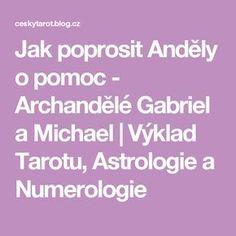Jak poprosit Anděly o pomoc - Archandělé Gabriel a Michael Better Day, Tarot, Gabriel, Tips, Blog, Mantra, Fitness, Astrology, Psychology