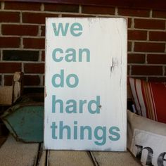 We Can Do Hard Things Distressed Sign in Weather Worn White with Robins Egg Blue Vintage Style for the Monkees at Momastery