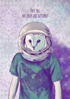 tapi ibu, aku ingin jadi astronot.