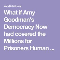 What if Amy Goodman's Democracy Now had covered the Millions for Prisoners Human Rights March? | American Prison Writing Archive