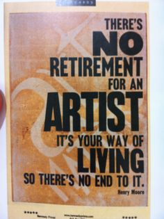 Yes, why would I want to retire?www.professionalartistmag.com.