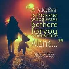 teddy bear image with quotes - Avast Yahoo Image Search Results Teddy Bear Quotes, Teddy Bear Images, My Teddy Bear, Quotes To Live By, Love Quotes, Loneliness Quotes, Philosophical Quotes, Feeling Alone, My Buddy