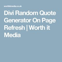 Divi Random Quote Generator On Page Refresh | Worth it Media