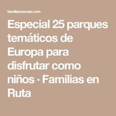 Especial 25 parques temáticos de Europa para disfrutar como niños · Familias en Ruta