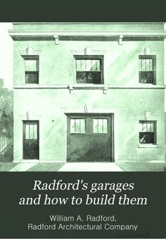 Radford's garages and how to build them, Radford Architectural Co. (1910). This one has some very creative designs!