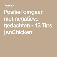 Positief omgaan met negatieve gedachten - 13 Tips | soChicken Social Skills Lessons, Self Help, Good To Know, Personal Development, Coaching, Remedies, Stress, Mindfulness, Healing