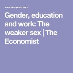 Gender, education and work: The weaker sex | The Economist