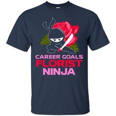 Frorist Ninja Tshirts Career Goals Florist Ninja Shirts Hoodies Sweatshirts