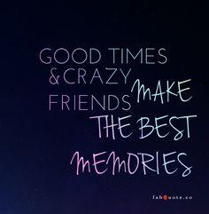 good times and crazy friends make the best memories - Google zoeken