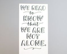 Bookmark // Hand Lettered, Modern Calligraphy, Black on White, We Read to Know that We Are Not Alone, 2x6, Single