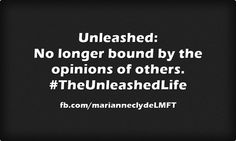 Unleashed: No longer bound by the opinions of others. #TheUnleashedLife