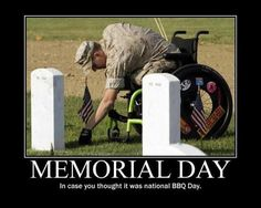 Memorial Day.... in case you thought it was a national BBQ day...