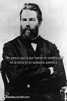 """""""Me parece que lo que llaman mi sombra aquí en la tierra es mi sustancia auténtica""""  ― Herman Melville"""