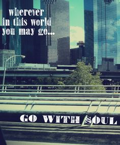 Go with soul....love this and a little bit of the Houston skyline.