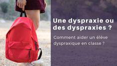 Une dyspraxie ou des dyspraxies ? Comment aider un élève dyspraxique en classe ? Satchel, School Equipment, Dyslexia, Classroom, Reading, Backpack