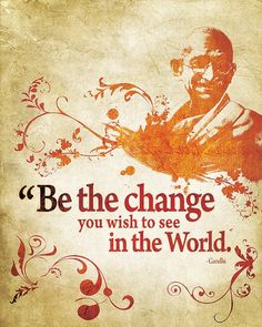 """""""Be the change you wish to see in the world"""" - Gandhi One of my favorite quotes. If we teach our kids to think positive and show them good things and not bad.Then maybe eventually this world can live in peace. The change has to start within us first. Citation Gandhi, Gandhi Quotes, Quotable Quotes, Motivational Quotes, Inspirational Quotes, Positive Quotes, Integrity Quotes, Positive Attitude, Meaningful Quotes"""