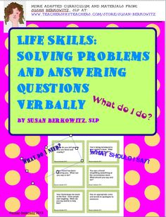 180 game or task card for verbal problem solving with special needs students from middle school to adult.  I have used this in schools and group homes.http://www.teacherspayteachers.com/Product/Life-Skills-Solving-Problems-and-Answering-Questions-Verbally