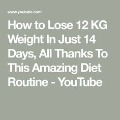 How to Lose 12 KG Weight In Just 14 Days, All Thanks To This Amazing Diet Routine - YouTube
