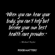 Are you listening to your body?   www.foodmatters.com #foodmatters #FMquotes #foodforthought
