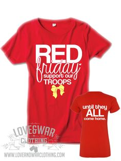 LOVEANDWARCLOTHING - Red Friday - Support our troops until they all come home Top, $27.95 (http://www.loveandwarclothing.com/red-friday-support-our-troops-until-they-all-come-home-top/)