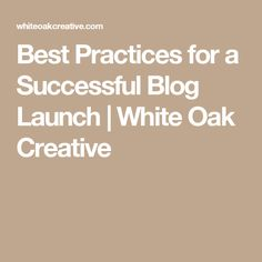 Best Practices for a Successful Blog Launch | White Oak Creative