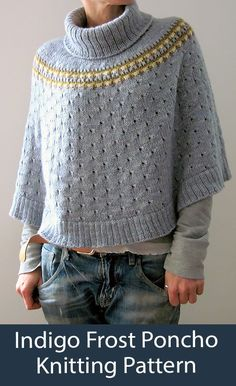 Poncho Knitting Pattern Indigo Frost Poncho - Poncho worked seamlessly from the top down, with a loose turtle neck, an easy 4 Color-Slip-Stitch pattern band on the yoke, and eyelets on the body. Sizes XS/S (S/M, L/XL, XL/XXL). Worsted weight yarn. Designed by Isabell Kraemer.