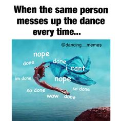It's one thing to get confused and mess up, but to make the same mistake every single darn time (ESPECIALLY in a team dances) is just plain annoying.