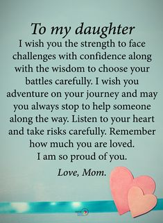 To my daughter I wish you the strength to face challenges with confidence along with the wisdom to choose your battles carefully. Love You Daughter Quotes, Prayers For My Daughter, Mother Daughter Quotes, Mother Quotes, To My Daughter, Daughters, Prayer For My Children, My Children Quotes, Quotes For Kids