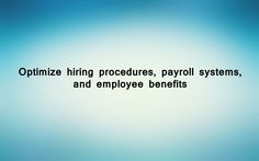 Optimize hiring procedures, payroll systems, and employee benefits.