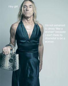 """""""Não me sinto envergonhado em estar vestido como uma mulher, porque eu não acho que seja vergonhoso ser uma mulher"""". Iggy Pop"""
