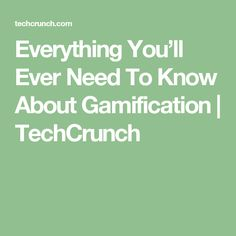 Everything You'll Ever Need To Know About Gamification | TechCrunch