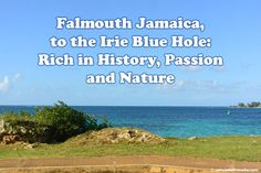 Falmouth Jamaica, to the Irie Blue Hole: Rich in History, Passion and Nature | Calculated Traveller Magazine