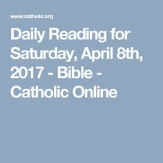 Daily Reading for Saturday, April 8th, 2017 - Bible - Catholic Online