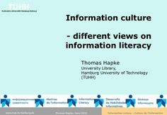Information culture - different views on information literacy by Thomas Hapke via slideshare