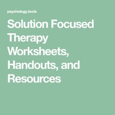 Solution Focused Therapy Worksheets, Handouts, and Resources