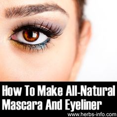 How To Make All-Natural Mascara And Eyeliner ►► http://www.herbs-info.com/blog/how-to-make-all-natural-mascara-and-eyeliner/?i=p