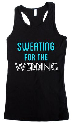 Sweating for the WEDDING #Bridal #Workout Tank Top -- By #NobullWomanApparel, ON SALE for only $23.74! Click here to buy http://nobullwoman-apparel.com/collections/wedding-bridal-shirts/products/sweating-for-the-wedding-workout-tank
