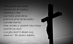 """""""While I had strength, I ran to the prison chapel and there I knelt before our Lord on the Cross and I begged Him: Lord, please, save this priest, save his life, I give you my life for his. Take it."""" --Blahoslavena Sestra Zdenka_Cecilia Schelingova"""
