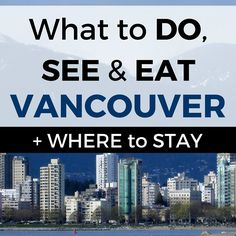 What to Do See and Eat in Vancouver plus Where to Stay