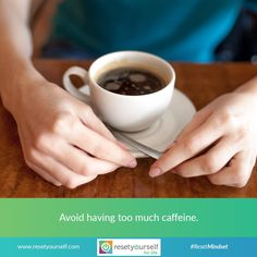 #Caffeine can make you feel #anxious, which can contribute to #feelings of #stress and #anxiety. If your definition of a better #life means less stress and anxiety, try cutting back on caffeine. #ResetMindset