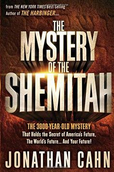 Amazon.com: The Mystery of the Shemitah: The 3,000-Year-Old Mystery That Holds the Secret of America's Future, the World's Future, and Your Future! (9781629981932): Jonathan Cahn: Books