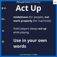 Act Up Meaning, Phrasal Verb in English English Grammar Book, English Writing Skills, Learn English Words, English Phrases, English Idioms, English Lessons, Idioms Words, Vocabulary Sentences, Idioms And Phrases