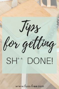 Tips for getting sh** done by Fuss Free by Jo | we all want to get through  our 'to dos' as efficiently as possible. Check out these tips to help you get sh** done and organised! | simple living | business owner | productivity | organisation