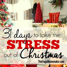 31 days to take the Stress out of Christmas - gift ideas, wrapping ideas, menu ideas, how to plan and simplify, how to deal with difficult family members and more!