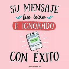 #4 Su mensaje fue leído e ignorado con éxito. Cute Quotes, Best Quotes, Funny Quotes, Anti Amor, Funny Images, Funny Pictures, Funny Phrases, Spanish Quotes, Inspirational Quotes