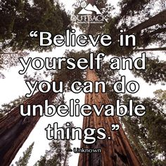 """""""Believe in yourself and you can do unbelievable things."""" — Unknown  #OutbackTreatment"""