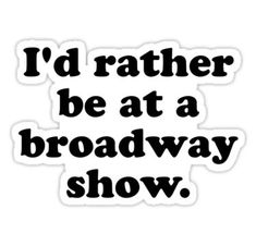 """""""I'd rather be at a broadway show."""" Stickers by MadEDesigns Cute Laptop Stickers, Car Stickers, Sticker Ideas, Musical Theatre Broadway, Broadway Shows, Red Bubble Stickers, Tumblr Stickers, Theatre Nerds, Sticker Design"""