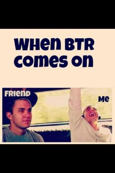 Haha oh yes!!! I'm the only one in my family that likes BTR. The only one in my biological family, that is. My Rusher family is a different story....