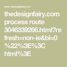 thedesignfairy.com process route 3046339266.html?refresh=non-ie&bl=0%22%3E%3C html%3E