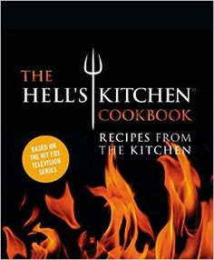 The Hell's Kitchen Cookbook: Recipes from the Kitchen: The Chefs of Hell's Kitchen: 9781455535699: Amazon.com: Books